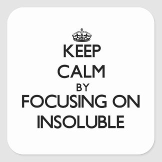 Keep Calm by focusing on Insoluble Square Sticker