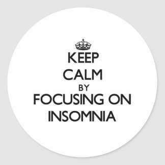 Keep Calm by focusing on Insomnia Classic Round Sticker