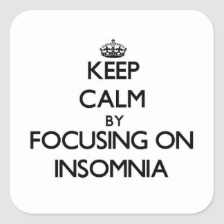 Keep Calm by focusing on Insomnia Square Sticker
