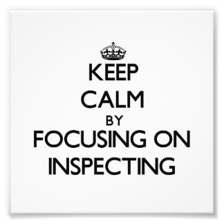Keep Calm by focusing on Inspecting Photo