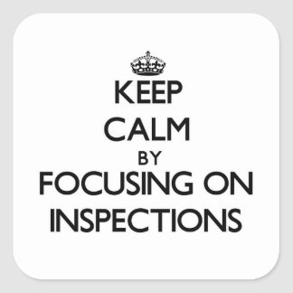 Keep Calm by focusing on Inspections Square Stickers