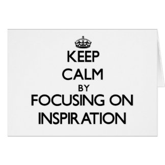 Keep Calm by focusing on Inspiration Card