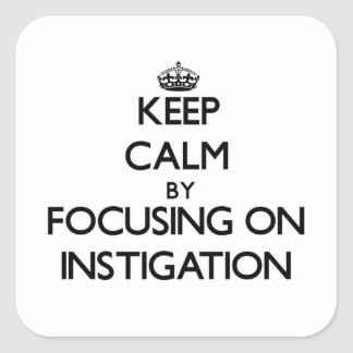 Keep Calm by focusing on Instigation Square Sticker