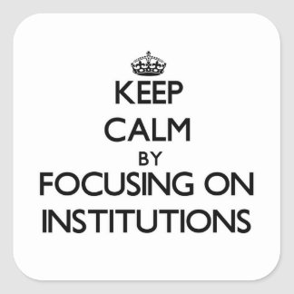 Keep Calm by focusing on Institutions Stickers