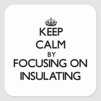 Keep Calm by focusing on Insulating Square Sticker