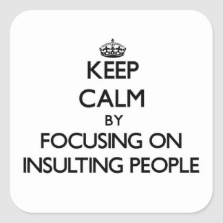 Keep Calm by focusing on Insulting People Square Sticker