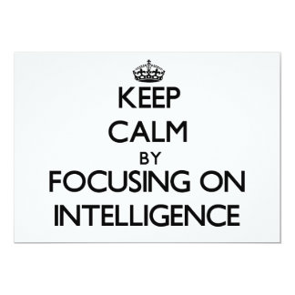 Keep Calm by focusing on Intelligence 5x7 Paper Invitation Card