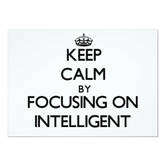 Keep Calm by focusing on Intelligent 5x7 Paper Invitation Card