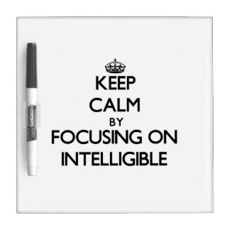 Keep Calm by focusing on Intelligible Dry-Erase Boards