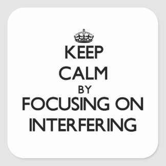 Keep Calm by focusing on Interfering Square Stickers