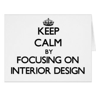 Keep Calm by focusing on Interior Design Cards