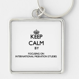 Keep calm by focusing on International Migration S Keychain