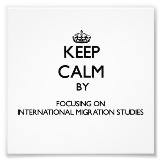 Keep calm by focusing on International Migration S Photo Print