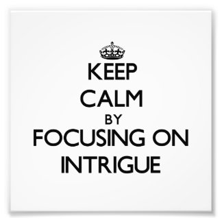 Keep Calm by focusing on Intrigue Photograph