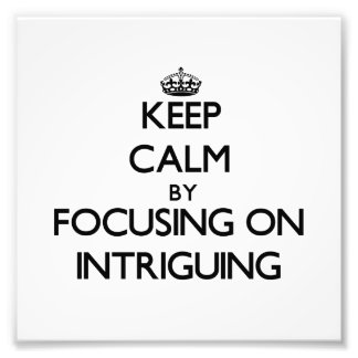 Keep Calm by focusing on Intriguing Photo Art