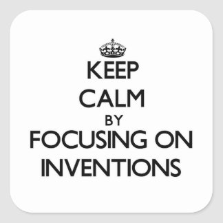 Keep Calm by focusing on Inventions Square Stickers