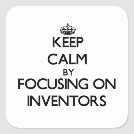 Keep Calm by focusing on Inventors Square Stickers