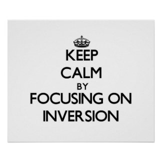 Keep Calm by focusing on Inversion Print