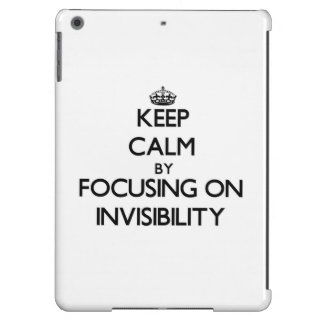 Keep Calm by focusing on Invisibility Case For iPad Air