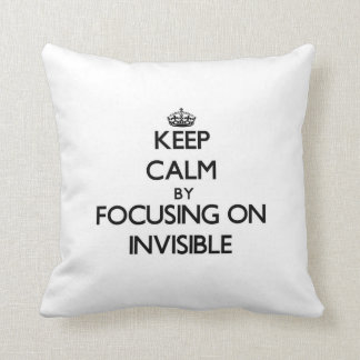 Keep Calm by focusing on Invisible Pillow