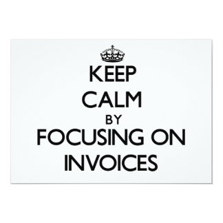 Keep Calm by focusing on Invoices 5x7 Paper Invitation Card