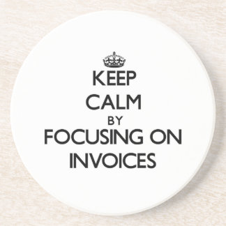 Keep Calm by focusing on Invoices Coaster