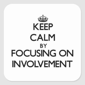 Keep Calm by focusing on Involvement Square Stickers