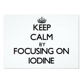 "Keep Calm by focusing on Iodine 5"" X 7"" Invitation Card"