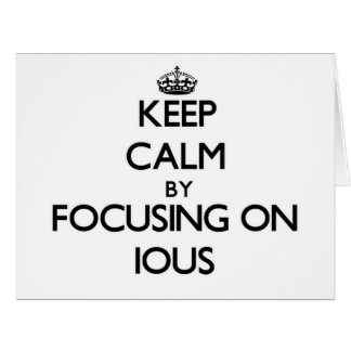 Keep Calm by focusing on Ious Greeting Cards