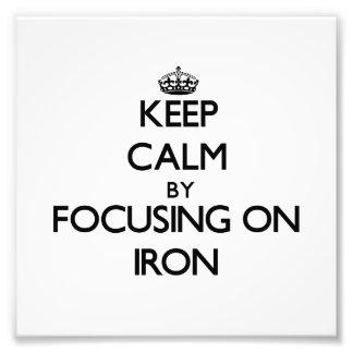 Keep Calm by focusing on Iron Photo Print