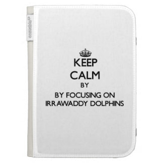 Keep calm by focusing on Irrawaddy Dolphins Kindle 3G Cases