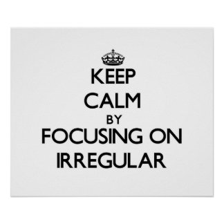 Keep Calm by focusing on Irregular Poster
