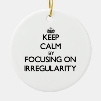 Keep Calm by focusing on Irregularity Christmas Tree Ornaments