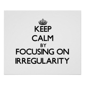 Keep Calm by focusing on Irregularity Poster