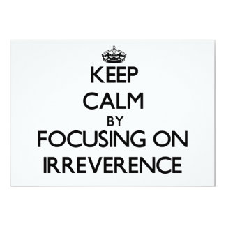 Keep Calm by focusing on Irreverence 5x7 Paper Invitation Card