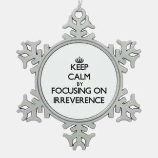 Keep Calm by focusing on Irreverence Snowflake Pewter Christmas Ornament