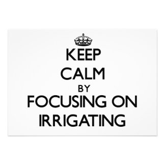 Keep Calm by focusing on Irrigating Personalized Invite