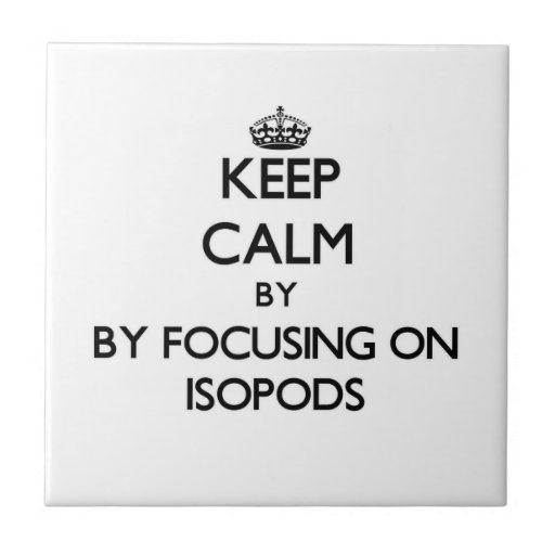 Keep calm by focusing on Isopods Tile