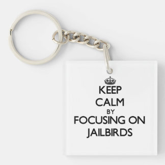 Keep Calm by focusing on Jailbirds Single-Sided Square Acrylic Keychain