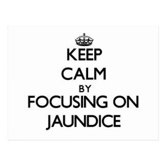 Keep Calm by focusing on Jaundice Postcard