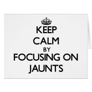 Keep Calm by focusing on Jaunts Large Greeting Card