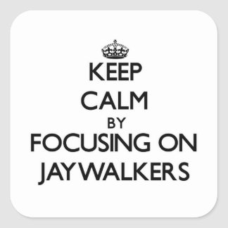 Keep Calm by focusing on Jaywalkers Stickers