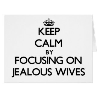 Keep Calm by focusing on Jealous Wives Greeting Card