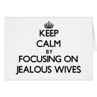 Keep Calm by focusing on Jealous Wives Card