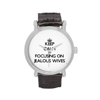 Keep Calm by focusing on Jealous Wives Wrist Watch