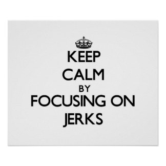 Keep Calm by focusing on Jerks Print