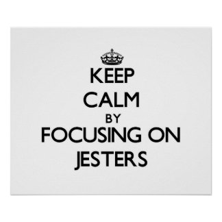 Keep Calm by focusing on Jesters Poster