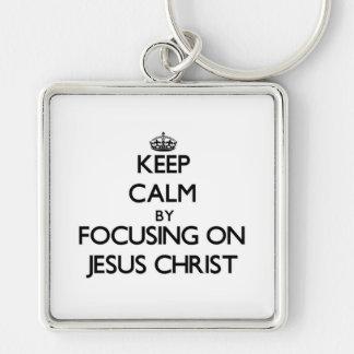 Keep Calm by focusing on Jesus Christ Key Chain