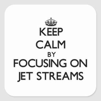 Keep Calm by focusing on Jet Streams Square Sticker