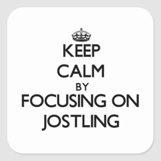 Keep Calm by focusing on Jostling Square Sticker